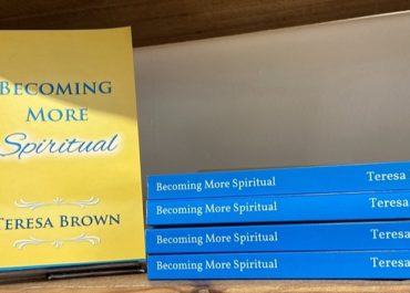 BECOMING MORE SPIRITUAL  by TERESA BROWN